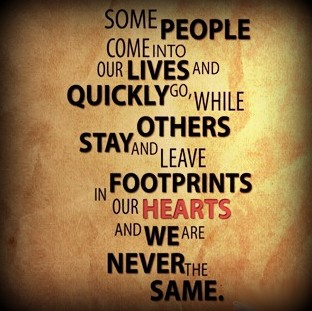 some-people-come-into-our-lives-and-leave-footprints-on-our-hearts-and-we-are-never-ever-the-same